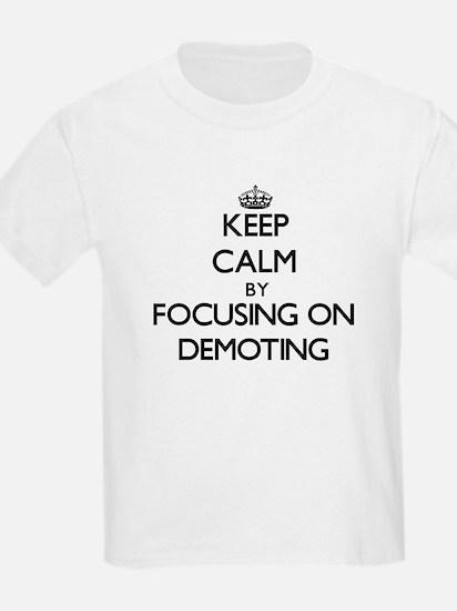 Keep Calm by focusing on Demoting T-Shirt