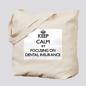 Keep Calm by focusing on Dental Insurance Tote Bag