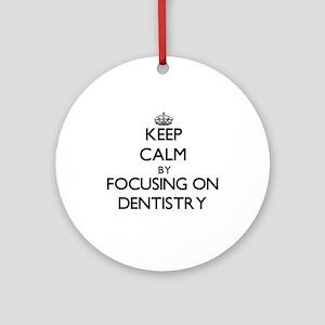 Keep Calm by focusing on Dentistr Ornament (Round)