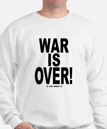 War is Over, If You Want It Sweatshirt
