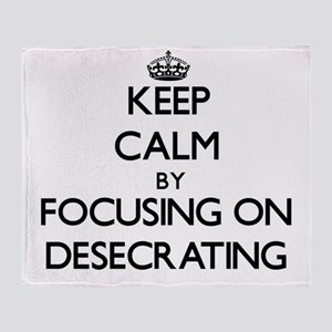 Keep Calm by focusing on Desecrating Throw Blanket