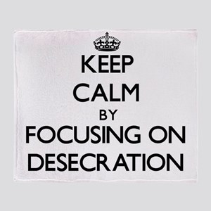 Keep Calm by focusing on Desecration Throw Blanket
