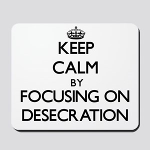 Keep Calm by focusing on Desecration Mousepad