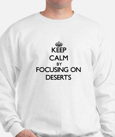 Keep Calm by focusing on Deserts Sweatshirt