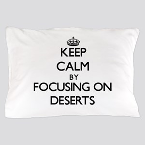 Keep Calm by focusing on Deserts Pillow Case
