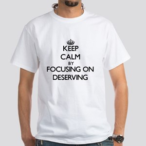 Keep Calm by focusing on Deserving T-Shirt