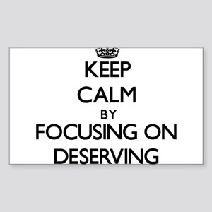 Keep Calm by focusing on Deserving Sticker