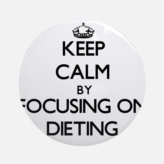 Keep Calm by focusing on Dieting Ornament (Round)