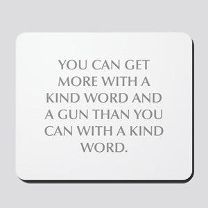 YOU CAN GET MORE WITH A KIND WORD AND A GUN THAN Y