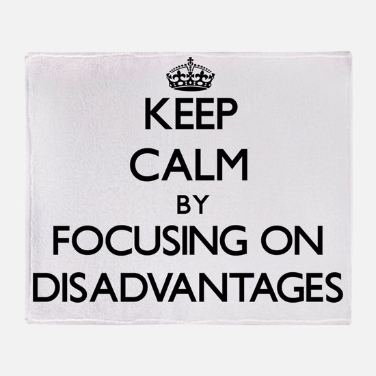 Keep Calm by focusing on Disadvantag Throw Blanket