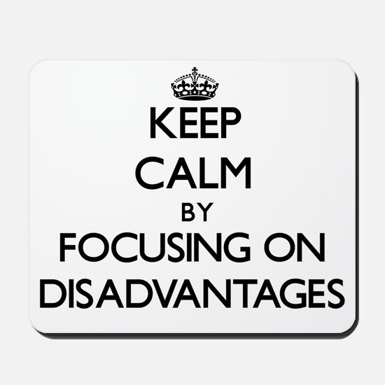 Keep Calm by focusing on Disadvantages Mousepad
