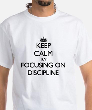 Keep Calm by focusing on Discipline T-Shirt
