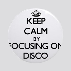 Keep Calm by focusing on Disco Ornament (Round)
