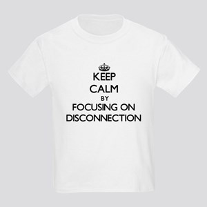 Keep Calm by focusing on Disconnection T-Shirt