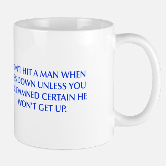 DON T HIT A MAN WHEN HE S DOWN UNLESS YOU ARE DAMN