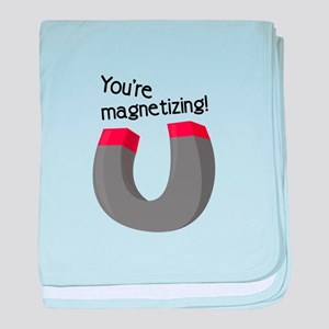 You Are Magnetizing! baby blanket