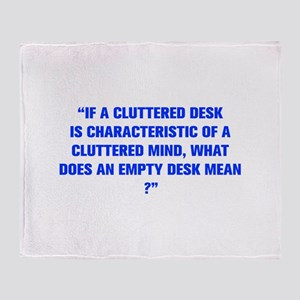 IF A CLUTTERED DESK IS CHARACTERISTIC OF A CLUTTER