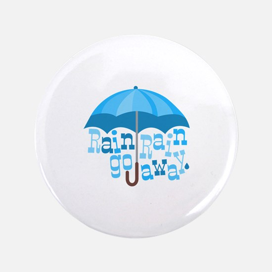 """Rain Go Away 3.5"""" Button"""
