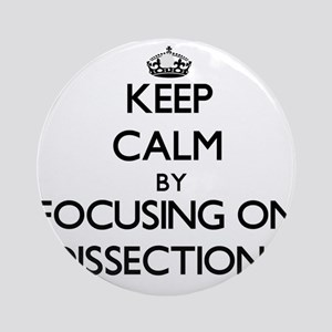 Keep Calm by focusing on Dissecti Ornament (Round)