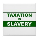 Taxation is Slavery Tile Coaster