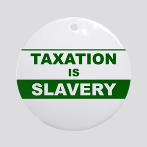 Taxation is Slavery Ornament (Round)