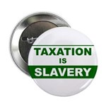 "Taxation is Slavery 2.25"" Button (10 pack)"