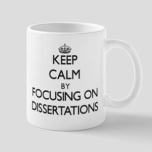Keep Calm by focusing on Dissertations Mugs