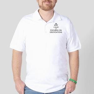 Keep Calm by focusing on Dissociations Golf Shirt