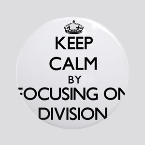 Keep Calm by focusing on Division Ornament (Round)