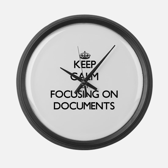 Keep Calm by focusing on Document Large Wall Clock