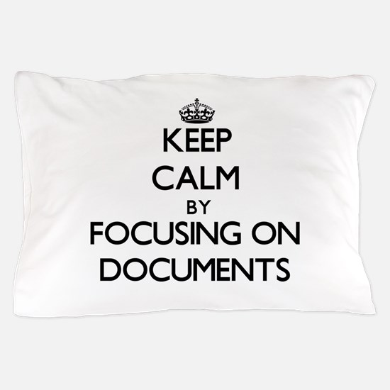 Keep Calm by focusing on Documents Pillow Case