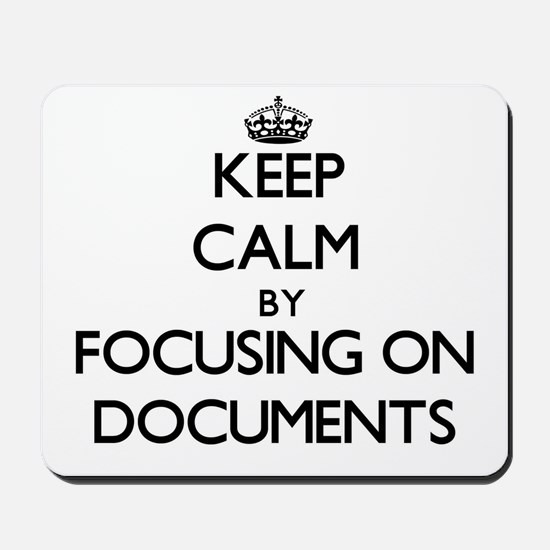 Keep Calm by focusing on Documents Mousepad