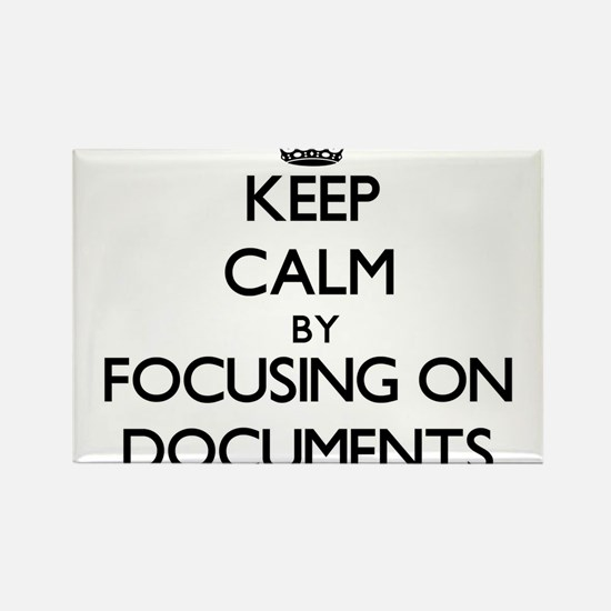 Keep Calm by focusing on Documents Magnets