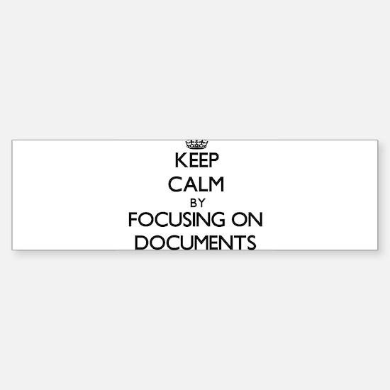 Keep Calm by focusing on Documents Bumper Bumper Bumper Sticker