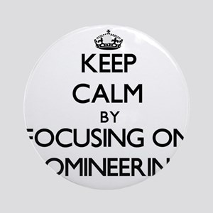 Keep Calm by focusing on Domineer Ornament (Round)