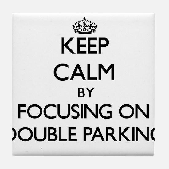 Keep Calm by focusing on Double Parki Tile Coaster