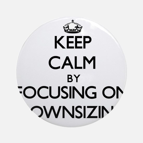 Keep Calm by focusing on Downsizi Ornament (Round)
