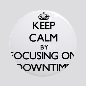 Keep Calm by focusing on Downtime Ornament (Round)