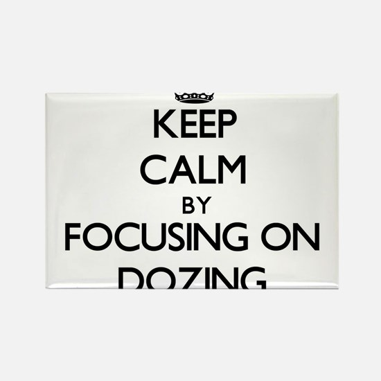 Keep Calm by focusing on Dozing Magnets
