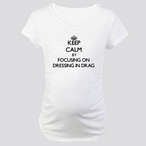 Keep Calm by focusing on Dressin Maternity T-Shirt