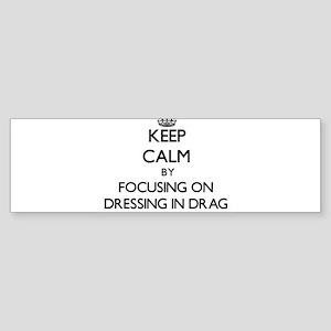 Keep Calm by focusing on Dressing i Bumper Sticker