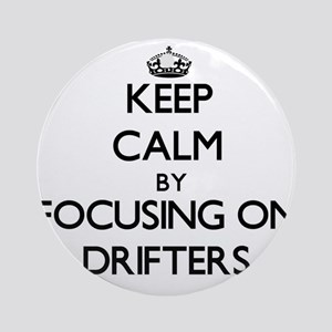 Keep Calm by focusing on Drifters Ornament (Round)