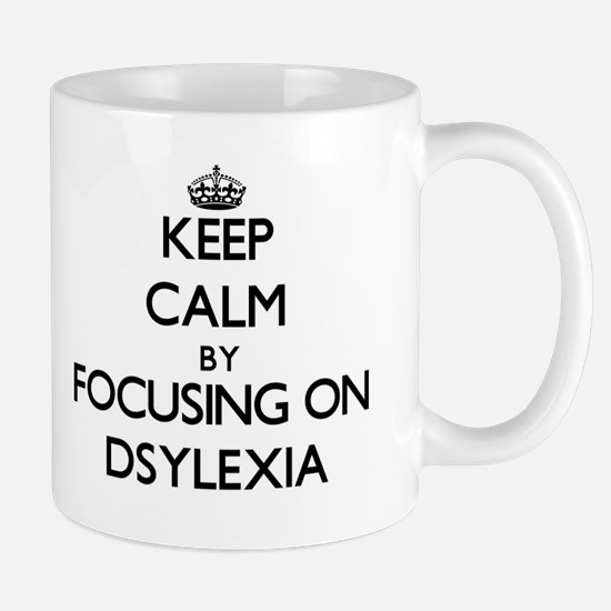 Keep Calm by focusing on Dsylexia Mugs
