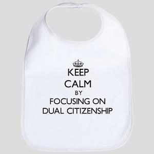 Keep Calm by focusing on Dual Citizenship Bib