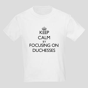 Keep Calm by focusing on Duchesses T-Shirt