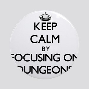 Keep Calm by focusing on Dungeons Ornament (Round)
