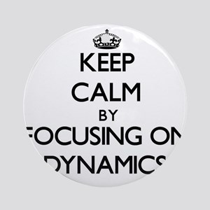 Keep Calm by focusing on Dynamics Ornament (Round)