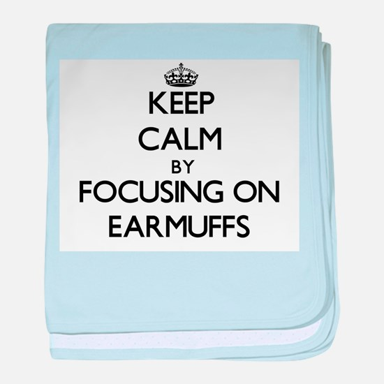 Keep Calm by focusing on EARMUFFS baby blanket