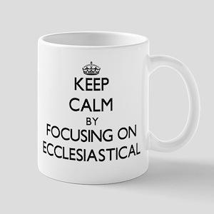Keep Calm by focusing on ECCLESIASTICAL Mugs