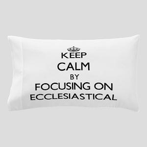 Keep Calm by focusing on ECCLESIASTICA Pillow Case